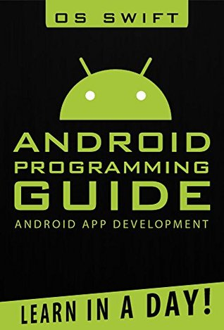 Android App Development Programming Guide Learn In A Day By Os Swift