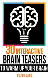 Brain teasers: 30 Interactive Brainteasers to Warm up your Brain (Brain teasers, riddles & puzzles, puzzles & games)