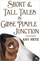Short & Tall Tales In Goose Pimple Junction (Goose Pimple Junction, #3)