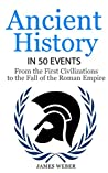 Ancient History in 50 Events: From Ancient Civilizations to the Fall of the Roman Empire (History in 50 Events Series Book 9)