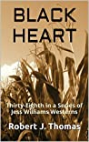 BLACK HEART: Thirty-Eighth in a Series of Jess Williams Westerns (A Jess Williams Western Book 38)