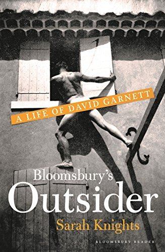 Bloomsbury's Outsider A Life of David Garnett