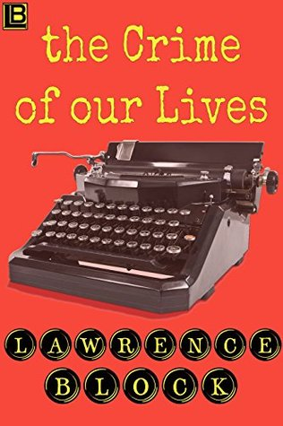 The Crime of Our Lives by Lawrence Block