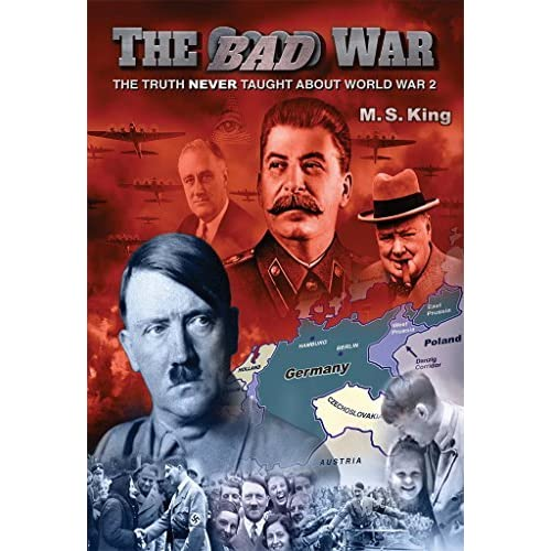 The bad war the truth never taught about world war ii by ms king publicscrutiny Images
