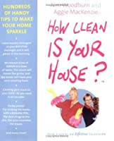 How Clean Is Your House? : Hundreds of Handy Tips to Make Your Home Sparkle