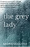 The Grey Lady THE GREY LADY: SMALL TOWN MYSTERY (Gatineau Hills Mystery Book 2)  By Nadine Doolittle  Three Stars