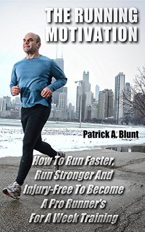 The Running Motivation How To Run Faster Run Stronger And