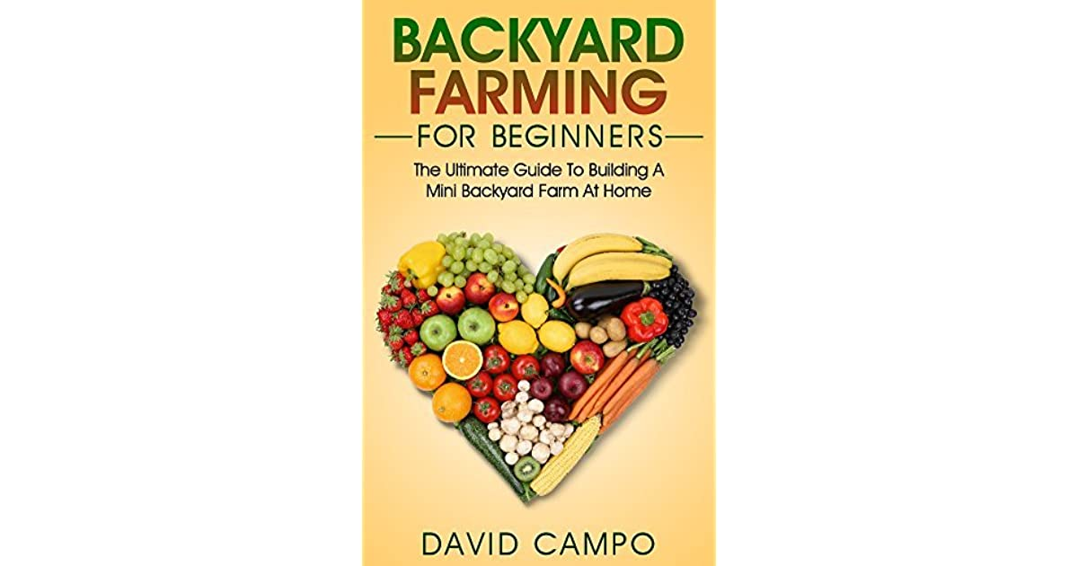 Backyard Farming For Beginners: The Ultimate Guide To ...