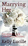 Marrying Her (Keeping Her, #5)