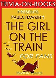 The Girl on the Train: A Novel by Paula Hawkin (The Missing Trivia): The Avid Fan's Trivia Guide