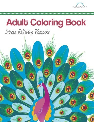 Adult Coloring Book - Stress Relieving Peacocks