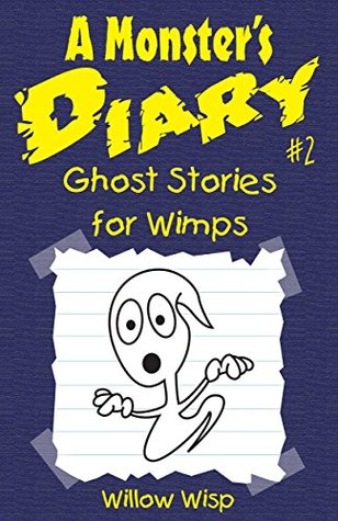 A Monster's Diary #2: Ghost Stories for Wimps (More Fun Than Scary Short Stories for Kids)
