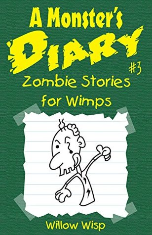 A Monster's Diary #3: Zombie Stories for Wimps (More Fun Than Scary Short Stories for Kids)