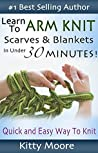 Learn To Arm Knit by Kitty Moore