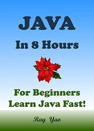 Java In 8 Hours : Cover All Essential Java Knowledge : Easy & Fast!: A Beginner's Guide : Start Coding Today!