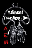 Malignant Transfiguration (Endeavor Series Book 2)