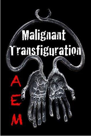 Malignant Transfiguration