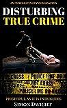 Interestingly Crime - Disturbing True Stories of Crime and Murder