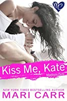 Kiss Me, Kate (Madison Girls Book 1)