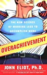 Overachievement: The New Science of Working Less to Accomplish More