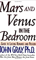 mars and venus in the bedroom. Mars and Venus in the Bedroom  A Guide to Lasting Romance Passion