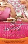 Be Sweet by Diann Hunt