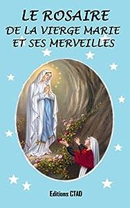 Le rosaire de la Vierge Marie et ses merveilles (Mes livres de prière t. 1)