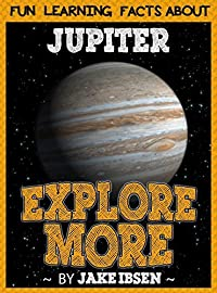 Explore More: Fun Learning Facts About Jupiter: Illustrated Fun Learning For Kids