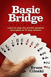 Basic Bridge: Learn to Play the World's Greatest Card Game in 15 Easy Lessons