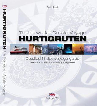 The Norwegian Coastal Voyage Hurtigruten - Detailed 11-day voyage guide (nature, culture, history and legends)