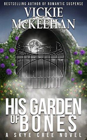 His Garden of Bones by Vickie McKeehan
