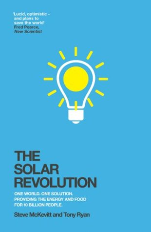 The Solar Revolution: One World. One Solution. Providing the Energy and Food for 10 Billion People.