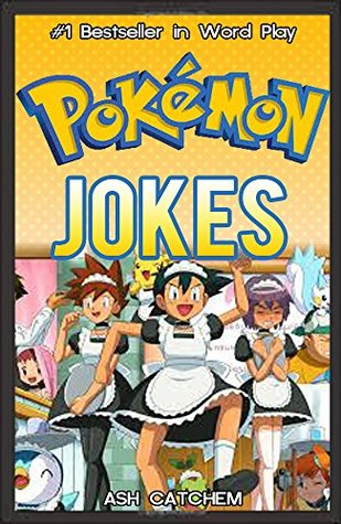 POKEMON: Hilarious Pokemon Jokes: (Pokemon jokes, pokemon memes, pokemon comics, pokemon adventures, pokemon for kids, pokemon pokedex, pokemon book, pokemon jokes, pokemon jokes book)