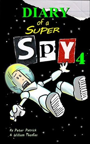 Diary of a Super Spy 4: Space! (An hilarious adventure for children aged 7 - 12)