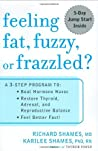 Feeling Fat, Fuzzy or Frazzled?: A 3-Step Program to: Beat Hormone Havoc, Restore Thyroid, Adrenal, and Reproductive Balance, and Feel Better Fast!