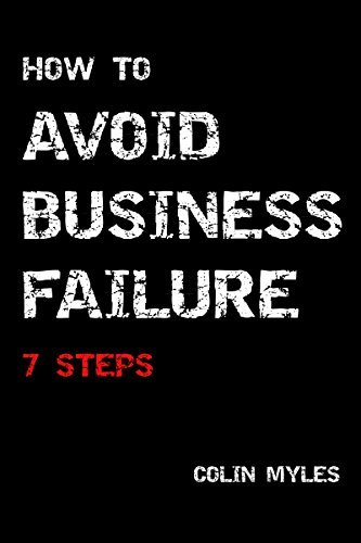 How To Avoid Business Failure: 7 Steps  by  Colin Myles