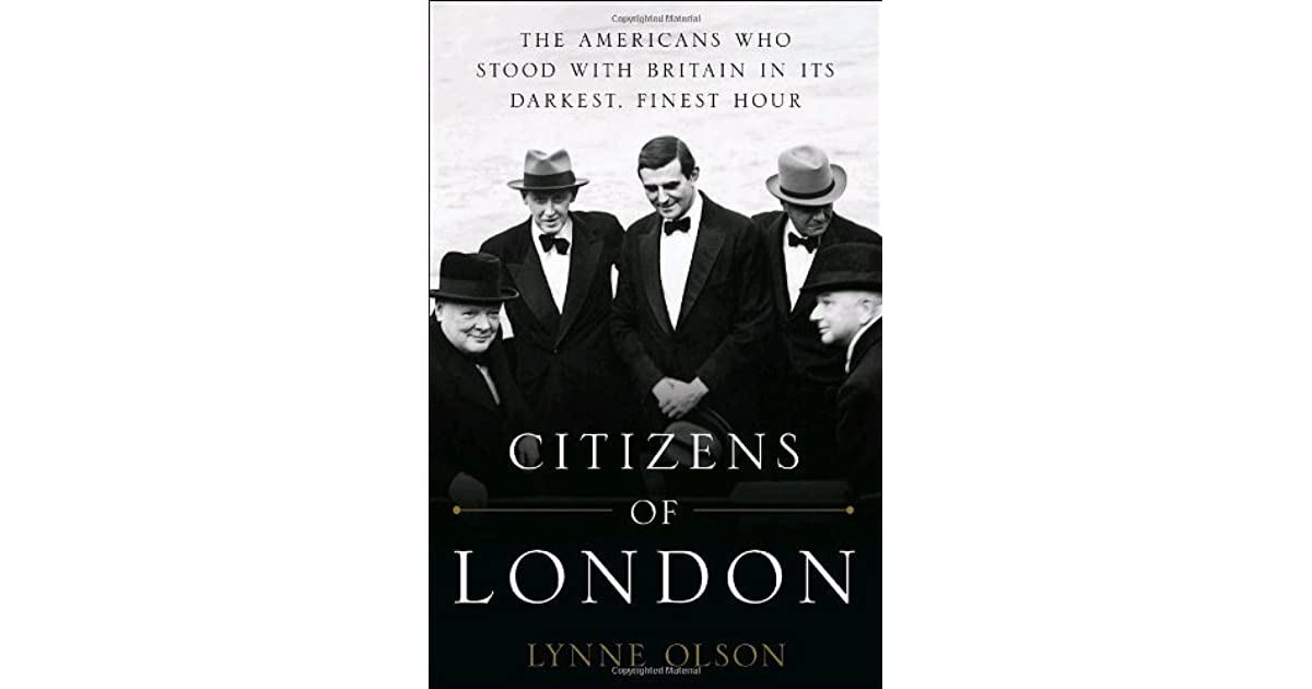 Citizens of London: The Americans who Stood with Britain in its ...