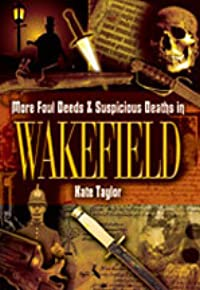 More Foul Deeds & Suspicious Deaths in Wakefield