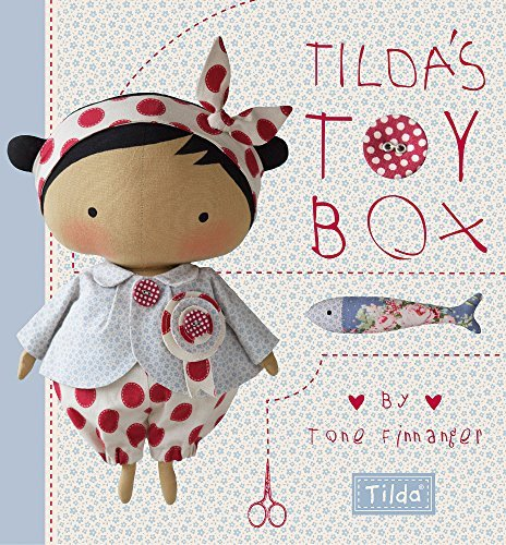 Tilda's Toy Box Sewing Patterns for Soft Toys and More from the Magical World of Tilda