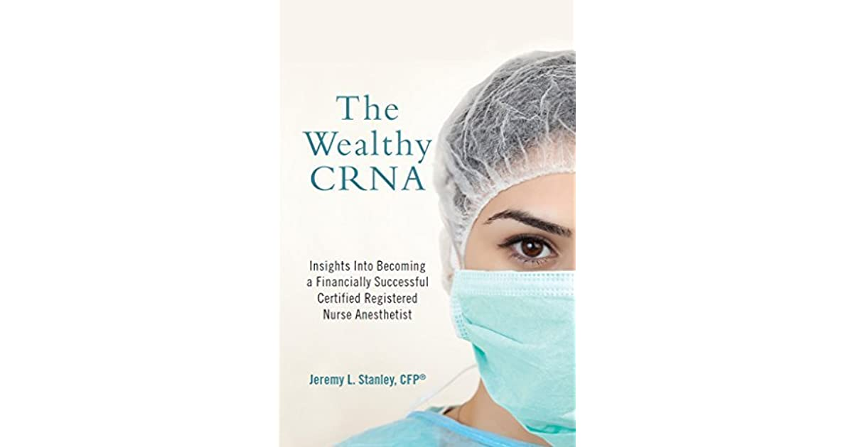 The Wealthy Crna Insights Into Becoming A Financially Successful