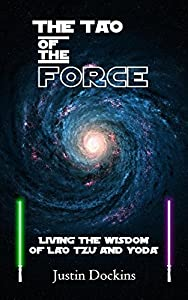The Tao of the Force: Living the Wisdom of Lao Tzu and Yoda (Practical Spirituality, the Sacred Moment, #2)
