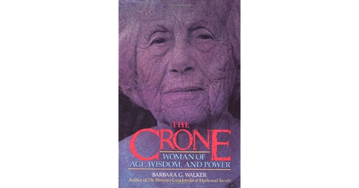 The Crone Woman Of Age Wisdom And Power By Barbara G Walker