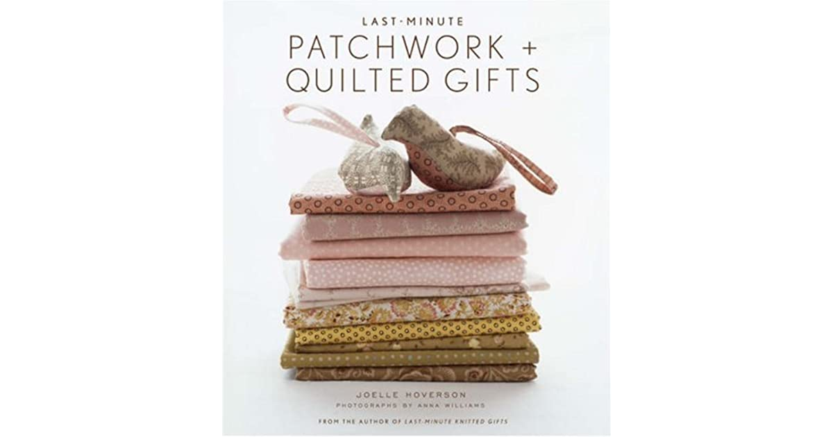 Last Minute Patchwork Quilted Gifts By Joelle Hoverson
