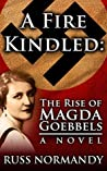A Fire Kindled: The Rise of Magda Goebbels