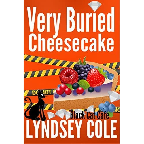 Very Buried Cheesecake (Black Cat Cafe Cozy Mystery Series) (Volume 4), , Cole,