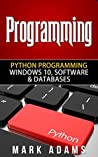 Programming: Python Programming - Windows 10, Software & Databases (Java, Html, C++, Programming C, Programming For Beginners, PHP, Website design)