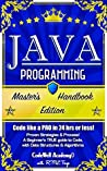 Java Programming: Master's Handbook: A TRUE Beginner's Guide! Problem Solving, Code, Data Science, Data Structures & Algorithms (Code like a PRO in 24 ... design, tech, perl, ajax, swift, python)