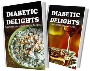 Sugar-Free Intermittent Fasting Recipes and Sugar-Free Italian Recipes: 2 Book Combo (Diabetic Delights)