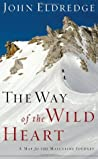The Way of the Wild Heart: A Map for the Masculine Journey