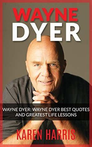 Wayne Dyer: Wayne Dyer Best Quotes and Greatest Life Lessons (spirituality, new age, new thought, new age spirituality, channeling, motivational, motivation, ... new thought, spirituality, spiritualism)